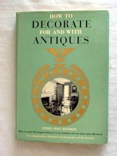 how to decorate for and with antiques ethel hall bjerkoe book