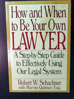 how and when to be your own lawyer robert schachner legal book