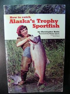 how to catch alaskas trophy sportfish christopher batin book