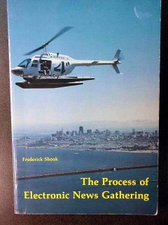 process of electronic news gathering frederick shook reporter book