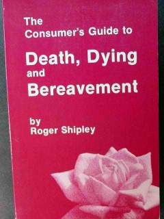 consumer guide to death dying and bereavement roger shipley book