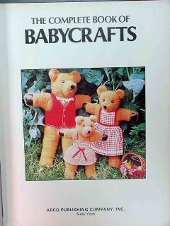 complete book of babycrafts patterns sew knit