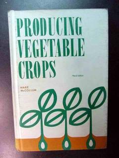 producing vegetable crops by ware mccollum garden book