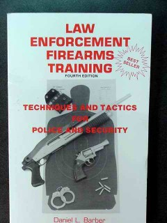 law enforcement firearms training daniel barber technique tactics book