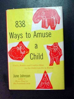 838 ways to amuse a child 6 12 crafts ideas june johnson book