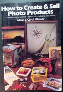 how to create and sell photo products mike carol werner book